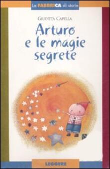 Arturo e le magie segrete. Con album. Con gadget - Giuditta Capella - copertina