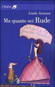 Foto Cover di Ma quanto sei Rude, Libro di Linda Aronson, edito da Fabbri