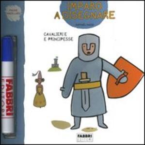 Cavalieri e principesse. Imparo a disegnare. Con gadget - Raphaël Hadid,Isabelle Stoufflet - copertina