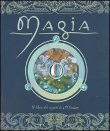 Magia. Il libro dei segreti di Merlino - Dugald Steer - copertina
