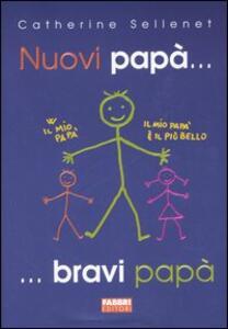 Nuovi papà... bravi papà - Catherine Sellenet - copertina