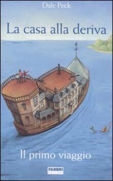 La casa alla deriva. Il primo viaggio - Dale Peck - copertina