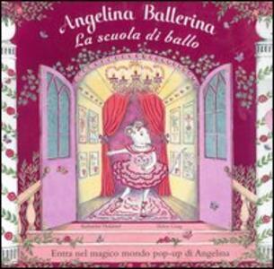 Angelina ballerina. La scuola di ballo. Libro pop-up - Katharine Holabird,Helen Craig - copertina