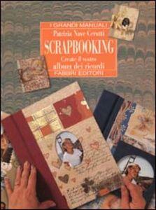 Foto Cover di Scrapbooking. Create il vostro album dei ricordi, Libro di Patrizia Nave Cerutti, edito da Fabbri