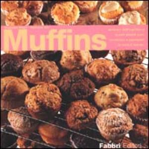 Muffins. Arrivano dall'Inghilterra questi piccoli pani, conosciuti e apprezzati in tutto il mondo - Nicoletta Negri,Nathalie Aru - copertina