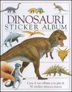Dinosauri. Sticker album. Crea il tuo album con più di 50 sticker attacca-stacca - copertina