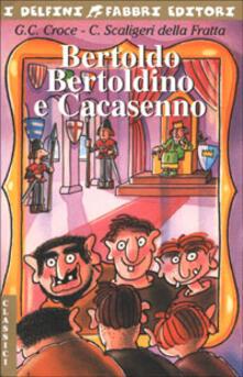 Bertoldo, Bertoldino e Cacasenno - Giulio Cesare Croce,Camillo Scaligeri Della Fratta - copertina
