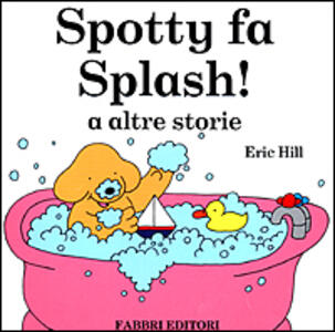 Spotty fa Splash! E altre storie - Eric Hill - copertina