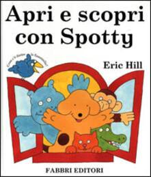 Apri e scopri con Spotty - Eric Hill - copertina