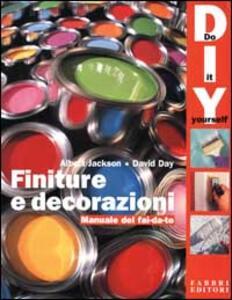 Finiture e decorazioni. Manuale del fai da te - Albert Jackson,David Day - copertina