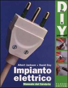 Impianto elettrico. Manuale del fai da te - Albert Jackson,David Day - copertina