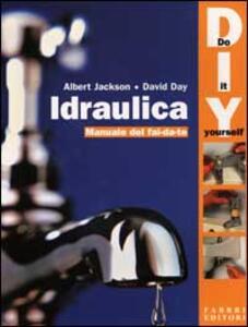 Idraulica. Manuale del fai da te - Albert Jackson,David Day - copertina