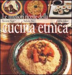 Le migliori ricette della cucina etnica - Nicoletta Negri,Nathalie Aru - copertina