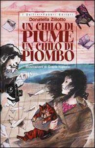 Foto Cover di Un chilo di piume un chilo di piombo, Libro di Donatella Ziliotto, edito da Fabbri