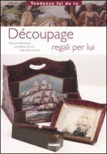 Découpage. Regali per lui - Marina Atteritano,Loredana Cerioli,Gabriella Guidali - copertina