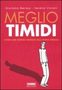 Meglio timidi - Giuliana Berisso,Serena Viviani - copertina