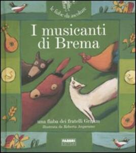 I musicanti di Brema. Con CD Audio - Jacob Grimm,Wilhelm Grimm,Paola Parazzoli - copertina