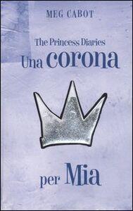 Foto Cover di Una corona per Mia. The princess diaries, Libro di Meg Cabot, edito da Fabbri