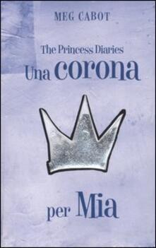 Una corona per Mia. The princess diaries - Meg Cabot - copertina