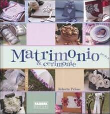 Matrimonio & cerimonie. Ediz. illustrata - Roberta Peloso - copertina