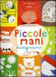 Piccole mani disegnano - Marie-Pascale Cocagne,Bridget Strevens-Marzo - copertina