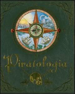 Piratologia. Guida per il cacciatore di pirati - Dugald Steer - copertina