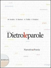 Dietro le parole. Narrativa e poesia. Per le Scuole superiori - Serafini Mariateresa Barbieri Daniele Toffoli Antonio - wuz.it