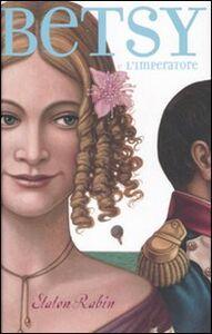 Foto Cover di Betsy e l'imperatore, Libro di Staton Rabin, edito da Fabbri