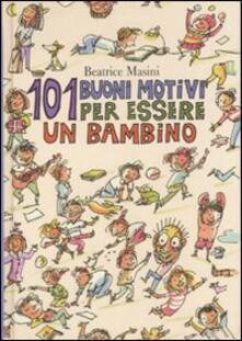 Centouno buoni motivi per essere un bambino - Beatrice Masini - copertina