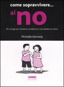 Come sopravvivere... ai no. 99 consigli per risolvere il problema e non perdere la calma - Michelle Kennedy - copertina