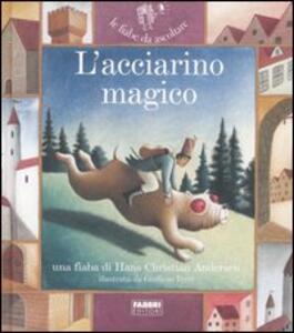 L' acciarino magico. Ediz. illustrata. Con CD Audio - Hans Christian Andersen,Paola Parazzoli - copertina