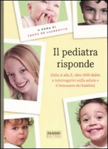 Il pediatra risponde. Dalla A alla Z, oltre 1000 dubbi e interrogativi sulla salute e il benessere dei bambini - copertina