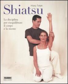 Shiatsu. La disciplina per riequilibrare il corpo e la mente - Hilary Totah - copertina