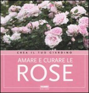 Libro Amare e curare le rose Cristina Pradella