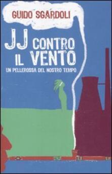 JJ contro il vento. Un pellerossa del nostro tempo - Guido Sgardoli - copertina