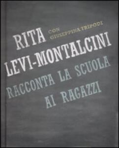 Rita Levi Montalcini racconta la scuola ai ragazzi - Rita Levi-Montalcini,Giuseppina Tripodi - copertina
