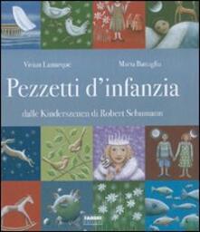 Pezzetti d'infanzia. Dalle Kinderszenen di Robert Schumann. Con CD Audio - Vivian Lamarque,Maria Battaglia - copertina