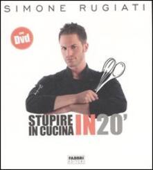 Stupire in cucina. In 20´. Con DVD - Simone Rugiati - copertina