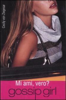 Mi ami, vero? Gossip girl - Cecily Von Ziegesar - copertina