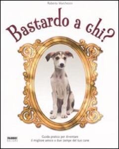 Bastardo a chi? - Roberto Marchesini - copertina