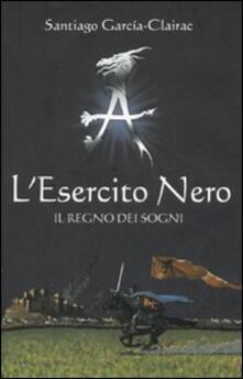 L' Esercito Nero. Il regno dei sogni - Santiago García-Clairac - copertina