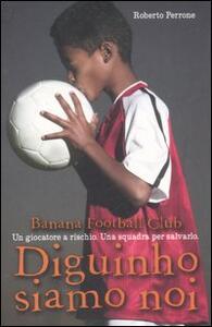 Diguinho siamo noi. Banana Football Club - Roberto Perrone - copertina