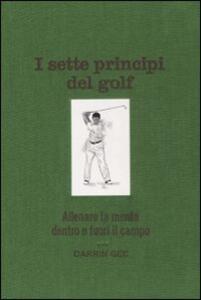 I sette principi del golf. Allenare la mente dentro e fuori il green - Darrin Gee - copertina