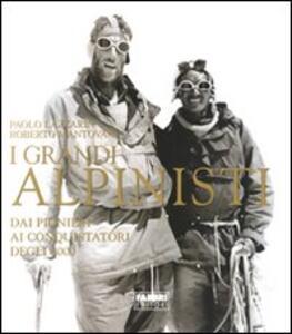 I grandi alpinisti. Dai pionieri ai conquistatori degli 8000 - Paolo Lazzarin,Roberto Mantovani - copertina