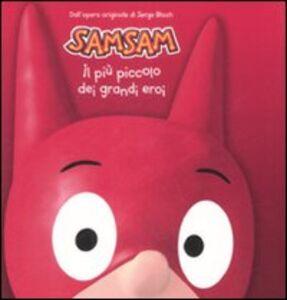 Libro Il più piccolo dei grandi eroi. Sam Sam Serge Bloch