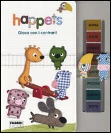 Gioca con i contrari! Happets - Laurence Jammes,Marc Clamens - copertina