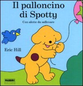 Foto Cover di Il palloncino di Spotty, Libro di Eric Hill, edito da Fabbri