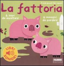 La fattoria. I miei piccoli libri sonori. Ediz. illustrata - Marion Billet - copertina