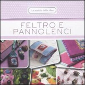 Feltro e pannolenci. 50 schede illustrate - Elena Fiore - copertina
