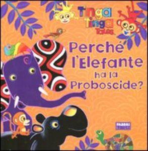 Libro Perché l'elefante ha la proboscide? Tinga Tinga tales